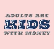 Adults are Kids with Money by ezcreative