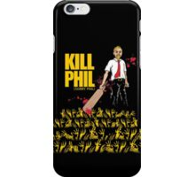 Kill Phil (Sorry Phil) iPhone Case/Skin