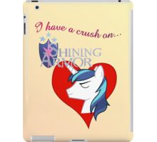 I have a crush on... Shining Armor - with text iPad Case/Skin