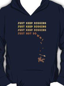 Just Keep Digging... T-Shirt