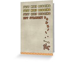 Just Keep Digging... Greeting Card