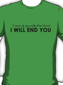 """"""". . . I will end you""""  T-Shirt"""