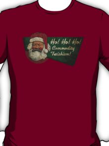 Ho! Ho! Ho! Commodity Fetishism! T-Shirt