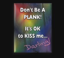 Don't Be a Plank! It's OK to KISS Me... Darling! (Freedom Theme) by Swedos-Artistic