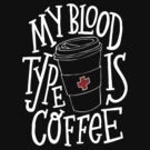 My Blood Type Is Coffee by Barbo
