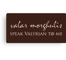 Speak Valyrian To Me Canvas Print