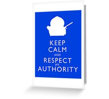 Keep Calm and Respect My Authority Greeting Card