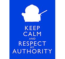 Keep Calm and Respect My Authority Photographic Print