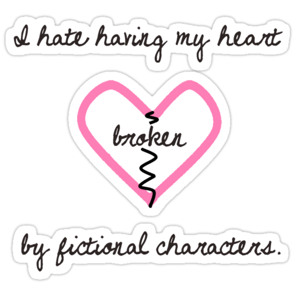 My heart's been broken by fictional characters :/ by AlaJonea