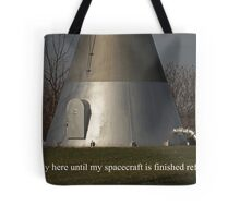 I am only here until my spacecraft is finished refueling. Tote Bag
