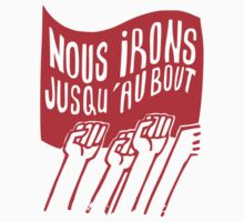Nous irons jusqu'au bout = We will go all the way by ziruc