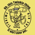 Twinkie the Kid This Twinkie thing it ain't over yet shirt by BrBa