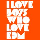 I Love Boys Who Love EDM (Electronic Dance Music)  by DropBass