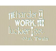 The harder I work - Mark Twain Photographic Print