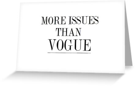 MORE ISSUES THAN VOGUE by Kate Robertson