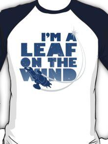 I'm a Leaf on the Wind T-Shirt
