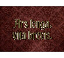 Ars longa, vita brevis - Art is long, life is short Photographic Print