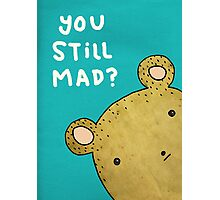 You Still Mad? Photographic Print