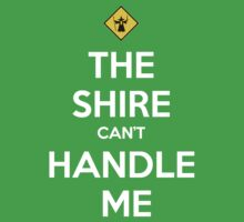 Shire can't handle me - LOTR by daneh
