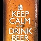 Keep Calm and Drink Beer by CarryOn