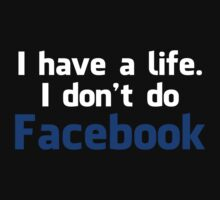 'I have a life. I don't do Facebook' Shirt (WHITE Colours) by Benjamin Janssens