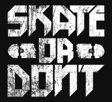 skate or don't. by Dann Matthews