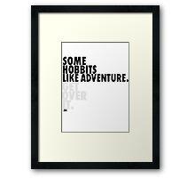 Some Hobbits Like Adventure...V1 Framed Print