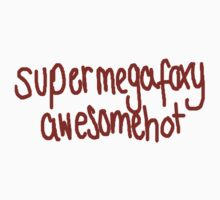 supermegafoxyawesomehot by JoeysCrookedJaw