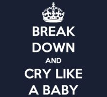 'Break Down And Cry Like A Baby' (White Text) by Paul James Farr