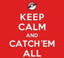 Keep Calm and Catch 'Em All (Full Color Pokéball) by theITfactor