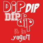 dip it in yogurt by Elowrey