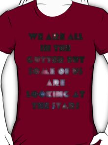 We Are All In The Gutter T-Shirt