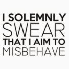 I Solemnly Swear That I Aim To Misbehave by piecesofrie