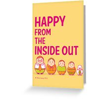 Happy from the inside out Greeting Card