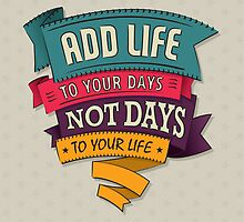 add life to your days, not days to your life by ashkenazigal