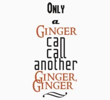 Only A Ginger Can Call Another Ginger, Ginger by SallySparrowFTW