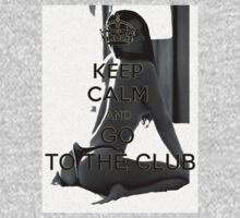 KEEP CALM AND GO TO THE CLUB- GIRL by LUUUL