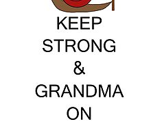 Keep Strong & Grandma On by lollipopdunce