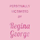 Mean Girls: Personally Victimized by Regina George - Iphone Case  by sullat04
