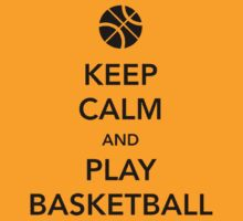 Keep Calm and Play Basketball by dtdream