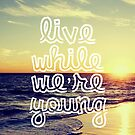 One Direction - Live While We&#x27;re Young by Hannah Julius