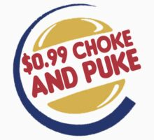 $0.99 Choke and Puke by Pirashmacan