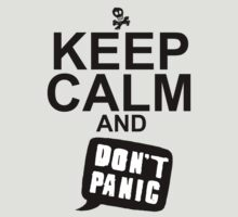 Keep Calm and Don't Panic by dontpanics