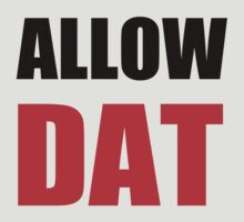 Allow Dat! by CreativeYaz