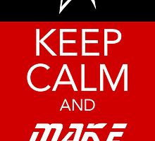 Keep Calm and Make It So by trekvix