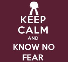 Keep Calm and Know No Fear by MarkMeredith