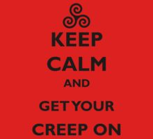 Keep Calm & Get Your Creep On by crucivo