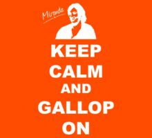 Keep Calm and Gallop On; WHITE - Miranda Hart [Unofficial] by 4ogo Design