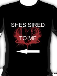 She's sired to me T-Shirt