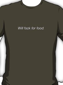 Will fsck for food T-Shirt